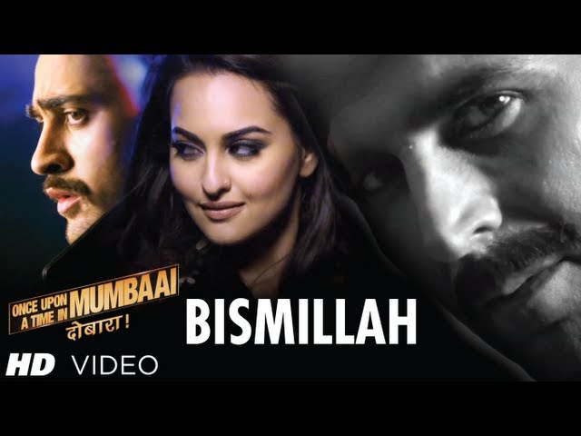 Bismillah Song Video Once Upon A Time In Mumbaai Dobaara | Akshay Kumar, Imran, Sonakshi