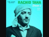 Rachid Taha - Ecoute moi camarade