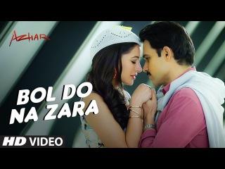 Клип на песню BOL DO NA ZARA к фильму Azhar - Эмран Хашми, Наргис Факхри