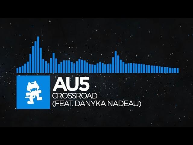 [Trance] - Au5 - Crossroad (feat. Danyka Nadeau) [Monstercat Release]