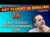16 - Do you have a daily English learning goal - How To Get Fluent In English Faster