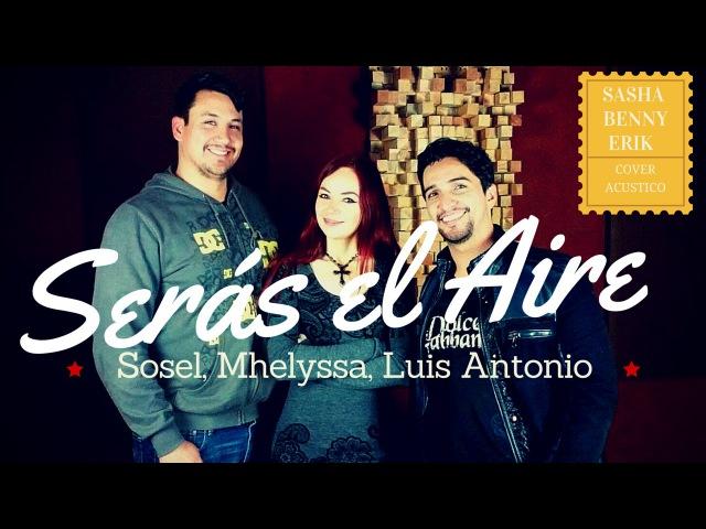 Serás el Aire - Sasha, Benny y Erik - / Cover Acustico Mhelyssa, Sosel y Luis Antonio