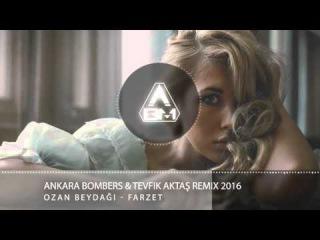 Ozan Beydağı - Farzet (Ankara Bombers & Tevfik Aktaş Remix) 2016 Vers.