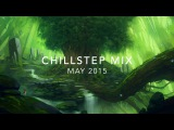 Chillstep Mix May 2016 - Best of Chillstep Mix 1 Hour