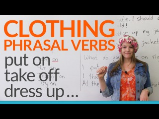 12 Phrasal Verbs about CLOTHES: dress up, try on, take off...