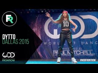 Dytto   FRONTROW   World of Dance Dallas 2015 WODDALLAS2015