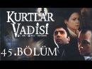 Kurtlar Vadisi - 45.Bölüm Full HD