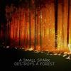 A Small Spark Destroys A Forest