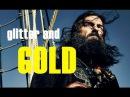 Glitter and Gold | Black Sails