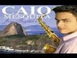Caio Mesquita Sax - Jovem Brazilidade Vol 2 - CD Completo