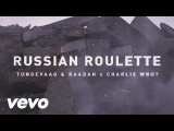 Tungevaag &amp Raaban, Charlie Who - Russian Roulette