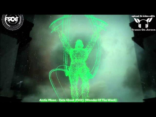 Arctic Moon – Data Ghost (FSOE) [Wonder Of The Week] 【PROMO VIDEO TranceOnJeroen edit】