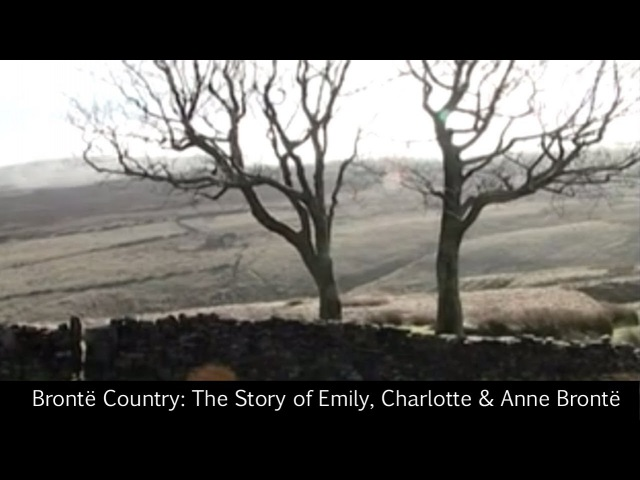 Brontë Country: The Story of Emily, Charlotte Anne Brontë