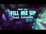 Henry Saiz - Fill me Up Feat Cornelia
