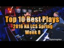 Top 10 Best Plays/Moments - LoL 2016 NA LCS Spring Week 8