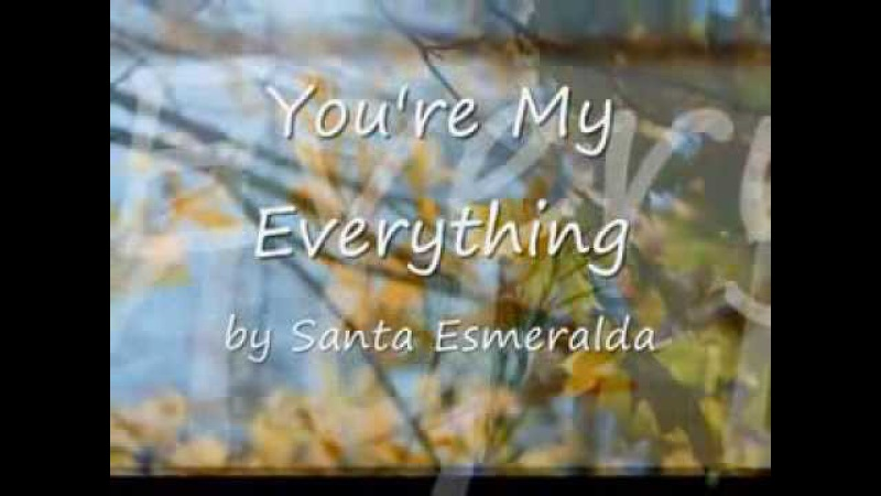You're my everything Santa Esmeralda Lyrics