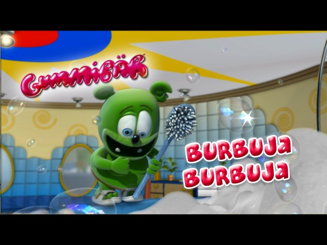 BURBUJA BURBUJA Osito Gominola BUBBLE UP Spanish Gummibär The Gummy Bear Song