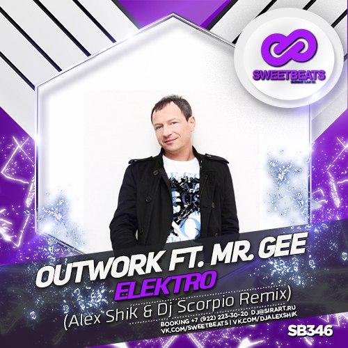 Outwork Feat. Mr. Gee - Elektro (Alex Shik & Dj Scorpio Remix)