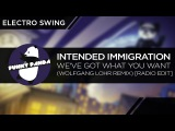 ElectroSWING Intended Immigration - We've Got What You Want (Wolfgang Lohr Remix) Radio Edit