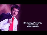 Rahmatillo Yusupov - Chiroyli qiz | Рахматилла Юсупов - Чиройли киз (music version)
