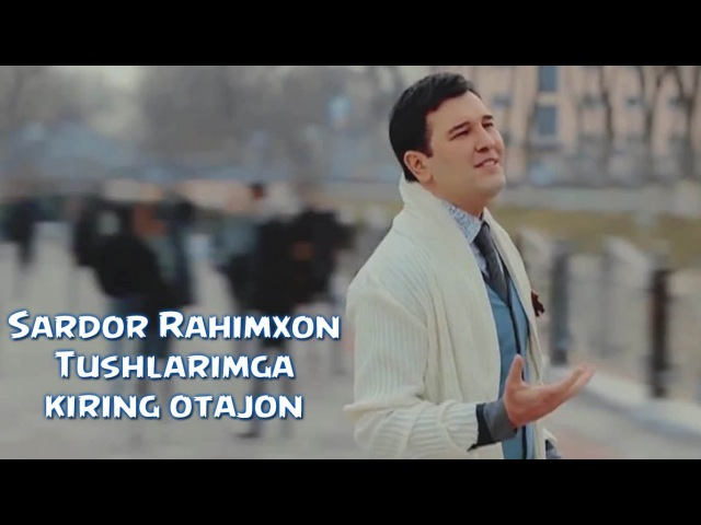 SARDOR RAHIMHON TUSHLARIMGA KIRING OTAJON MP3 СКАЧАТЬ БЕСПЛАТНО