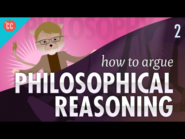 How to Argue - Philosophical Reasoning: Crash Course Philosophy 2