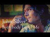 John Silver Black Sails  Everybody loves me