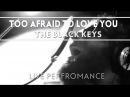 The Black Keys - Too Afraid To Love You [Live]