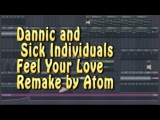 Dannic and Sick Individuals Feel Your Love Remake by Atom