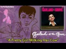 Judy Garland - A Pretty Girl Milking Her Cow (Garland At The Grove)