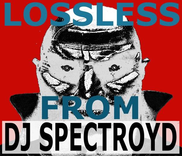 [Hardcore-Breakbeat / Techno-House / Breakbeat-Techno/ Tekkno-Trance / Hardcore-Tekkno / Acid-Tekkno] LOSSLESS FROM DJ SPECTROYD D1RXTLOdKdY