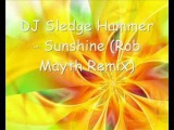 DJ Sledge Hammer - Sunshine (Rob Mayth Remix)