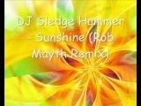 DJ Sledge Hammer - Sunshine (Rob Mayth Remix)
