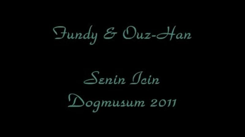 Fundy _ Ouz-Han - Senin icin Dogmusum 2o11Фанди _ Ouz-Han - для тебя я рождена 2o11