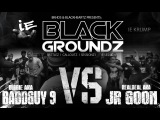 BaddGuy 9 Vs J Goon - BlackGroundz IE Session