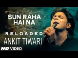 Sun Raha Hai Na Tu - Reloaded by Ankit Tiwari T-Series