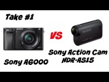 Sony A6000 vs Sony Action Cam HDR-AS15 - Video Quality Take#1