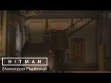 HITMAN - 15 минут подробного геймплея