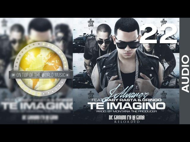 J Alvarez Ft Baby Rasta y Gringo Te Imagino Track 22 Audio