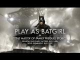 Official Batman_ Arkham Knight - Batgirl_ A Matter of Family DLC Trailer