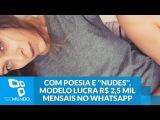 Com poesia e nudes, modelo lucra R$ 2,5 mil mensais no WhatsApp