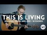 This Is Living - Hillsong Young &amp Free - acoustic with chords