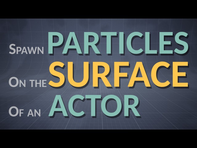 How to spawn Particles on an Actor-Surface (Unreal Engine 4.10)