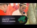 Unidos do Caralho a Quatro | Luau Hermes e Renato