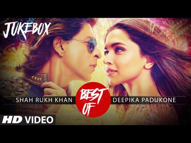 Best Of Shah Rukh Khan Deepika Padukone Video Songs Collection (2015) |T-Series