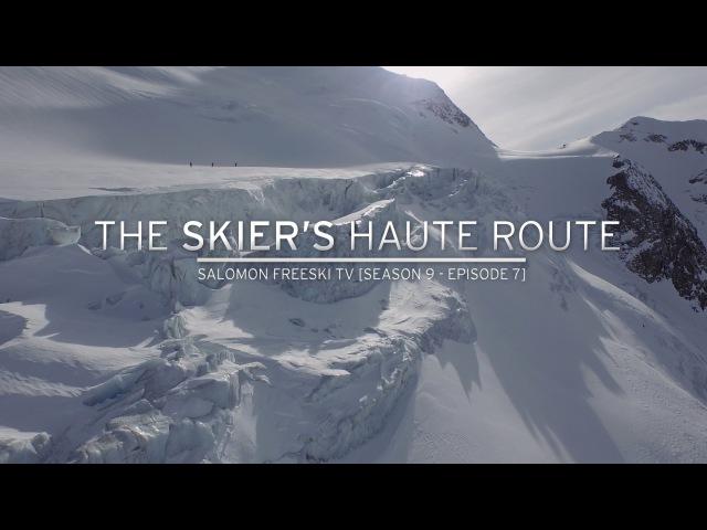 The Skier's Haute Route - Salomon Freeski TV S9 E7