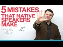 5 Native English Speaker Mistakes