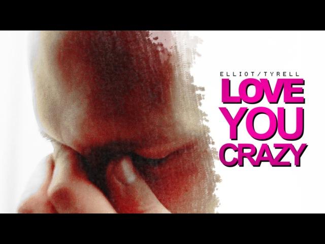Love You Crazy [ElliotTyrell]