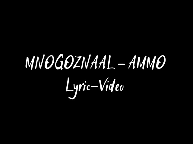 Mnogoznaal AMMO Unofficial lyric video