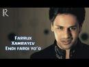 Farrux Xamrayev - Endi farqi yo'q | Фаррух Хамраев - Энди фарки йук